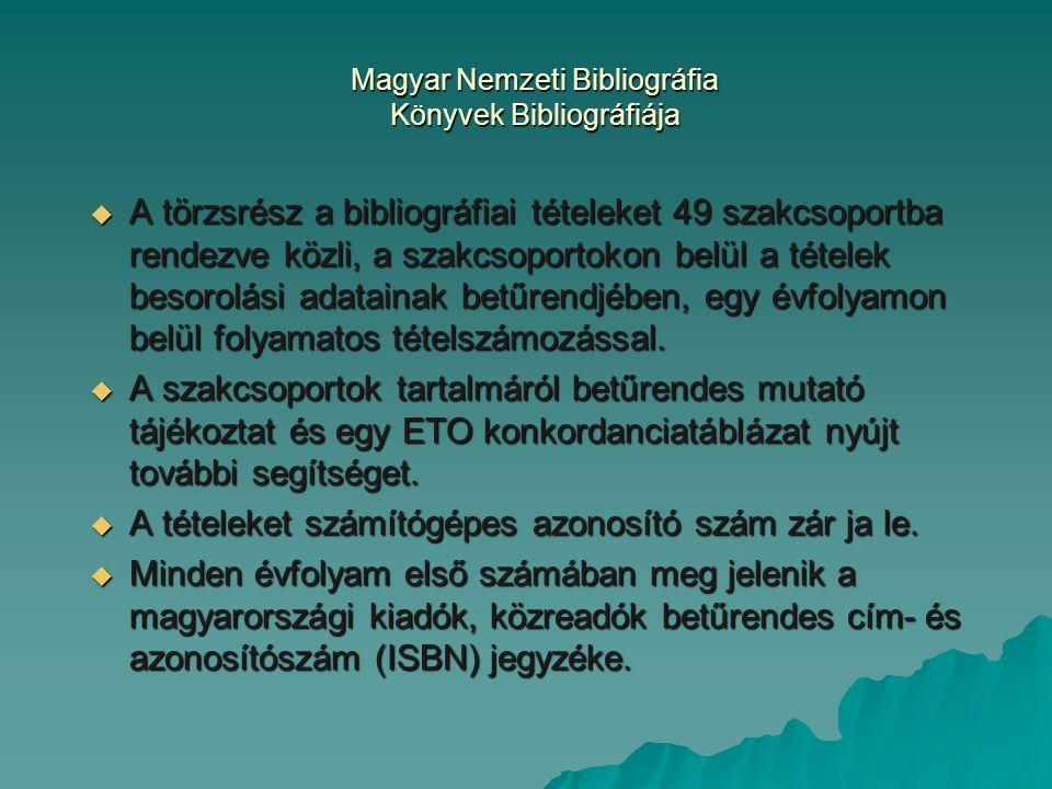 Magyar Nemzeti Bibliográfia Könyvek Bibliográfiája  A törzsrész a bibliográfiai tételeket 49 szakcsoportba rendezve közli, a szakcsoportokon belül a