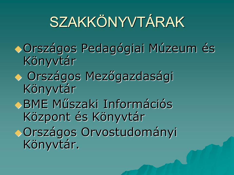 SZAKKÖNYVTÁRAK  Országos Pedagógiai Múzeum és Könyvtár  Országos Mezőgazdasági Könyvtár  BME Műszaki Információs Központ és Könyvtár  Országos Orv