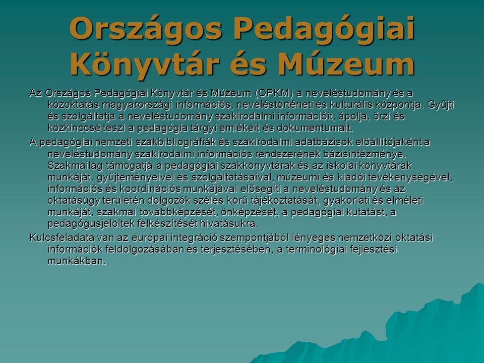 Országos Pedagógiai Könyvtár és Múzeum Az Országos Pedagógiai Könyvtár és Múzeum (OPKM) a neveléstudomány és a közoktatás magyarországi információs, n