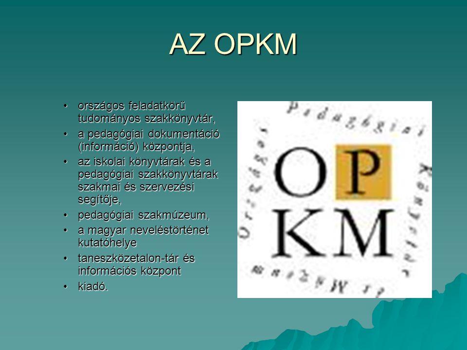 AZ OPKM országos feladatkörű tudományos szakkönyvtár,országos feladatkörű tudományos szakkönyvtár, a pedagógiai dokumentáció (információ) központja,a
