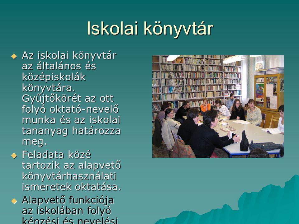 Iskolai könyvtár  Az iskolai könyvtár az általános és középiskolák könyvtára. Gyűjtőkörét az ott folyó oktató-nevelő munka és az iskolai tananyag hat