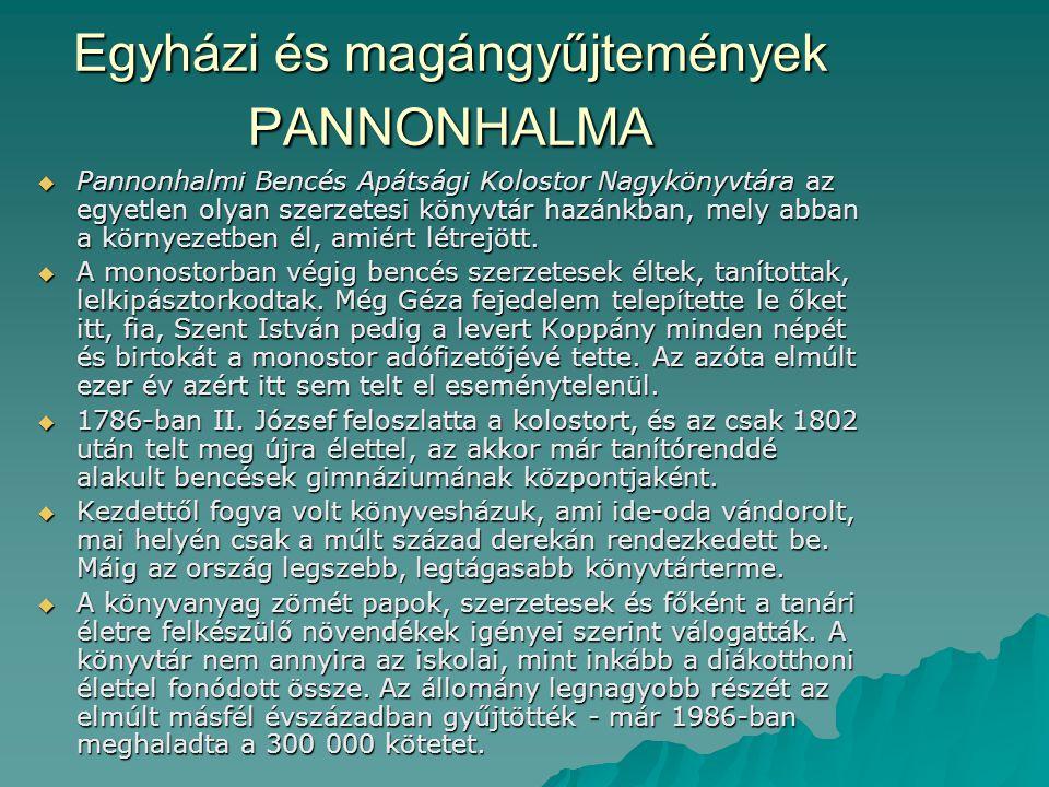 Egyházi és magángyűjtemények PANNONHALMA  Pannonhalmi Bencés Apátsági Kolostor Nagykönyvtára az egyetlen olyan szerzetesi könyvtár hazánkban, mely ab