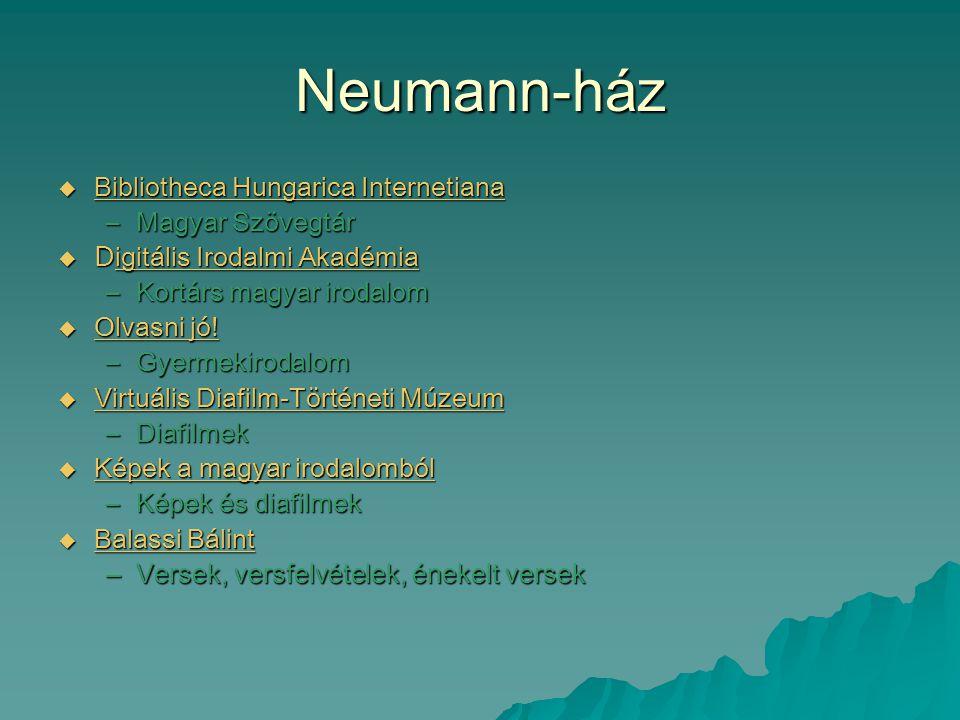 Neumann-ház  Bibliotheca Hungarica Internetiana Bibliotheca Hungarica Internetiana Bibliotheca Hungarica Internetiana –Magyar Szövegtár  D igitális