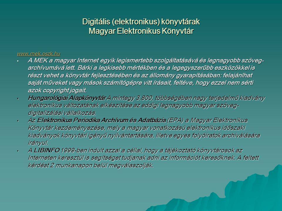 Digitális (elektronikus) könyvtárak Magyar Elektronikus Könyvtár www.mek.oszk.hu A MEK a magyar Internet egyik legismertebb szolgáltatásává és legnagy