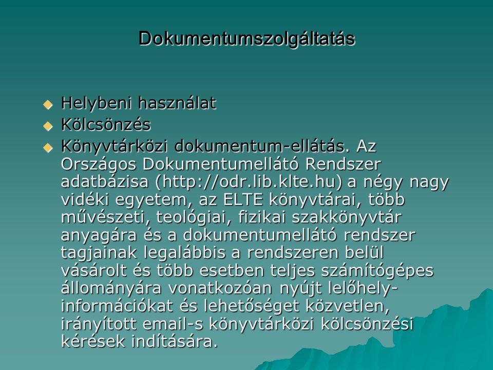 Dokumentumszolgáltatás  Helybeni használat  Kölcsönzés  Könyvtárközi dokumentum-ellátás. Az Országos Dokumentumellátó Rendszer adatbázisa (http://o