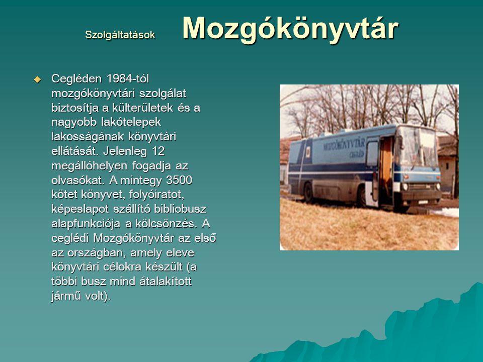 Szolgáltatások Mozgókönyvtár  Cegléden 1984-tól mozgókönyvtári szolgálat biztosítja a külterületek és a nagyobb lakótelepek lakosságának könyvtári el