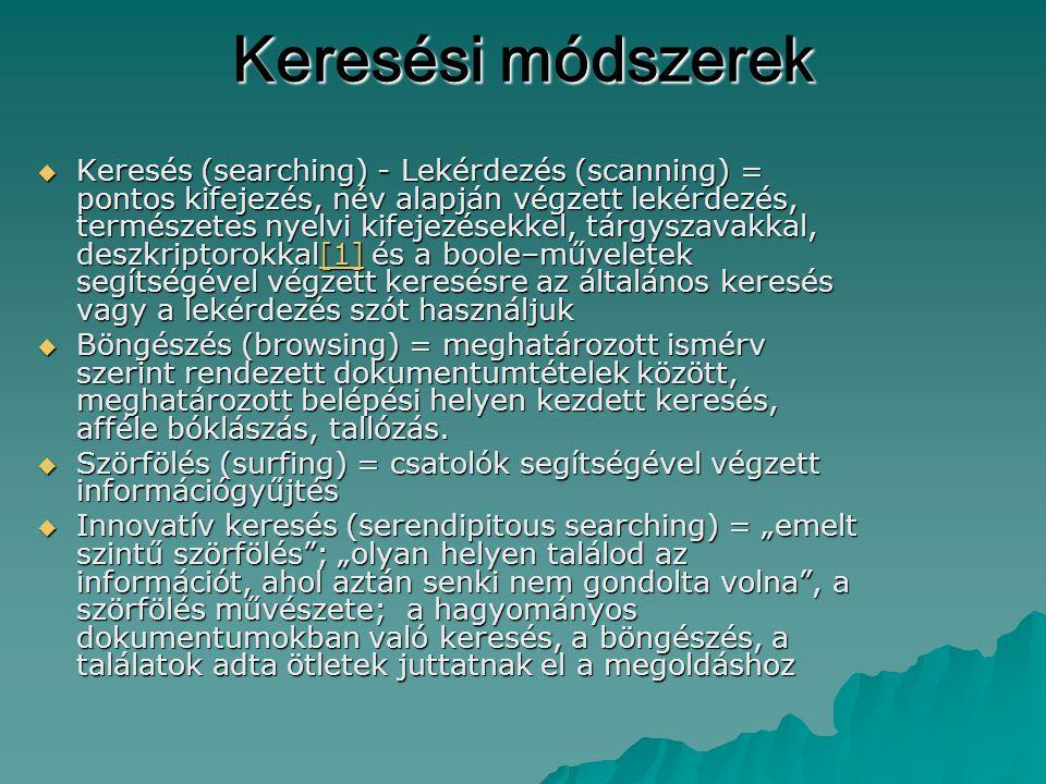Keresési módszerek  Keresés (searching) - Lekérdezés (scanning) = pontos kifejezés, név alapján végzett lekérdezés, természetes nyelvi kifejezésekkel