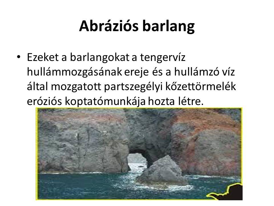 Abráziós barlang Ezeket a barlangokat a tengervíz hullámmozgásának ereje és a hullámzó víz által mozgatott partszegélyi kőzettörmelék eróziós koptatóm