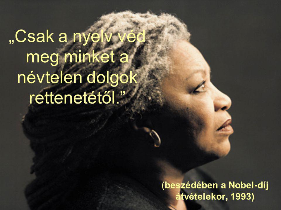 """""""Csak a nyelv véd meg minket a névtelen dolgok rettenetétől."""" (beszédében a Nobel-díj átvételekor, 1993)"""