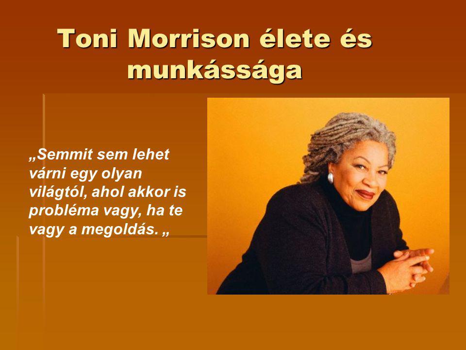 """Toni Morrison élete és munkássága """"Semmit sem lehet várni egy olyan világtól, ahol akkor is probléma vagy, ha te vagy a megoldás. """""""
