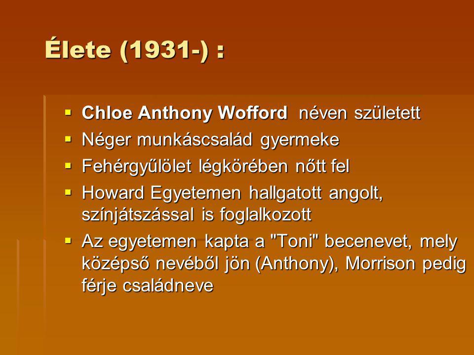 Élete (1931-) :  Chloe Anthony Wofford néven született  Néger munkáscsalád gyermeke  Fehérgyűlölet légkörében nőtt fel  Howard Egyetemen hallgatott angolt, színjátszással is foglalkozott  Az egyetemen kapta a Toni becenevet, mely középső nevéből jön (Anthony), Morrison pedig férje családneve
