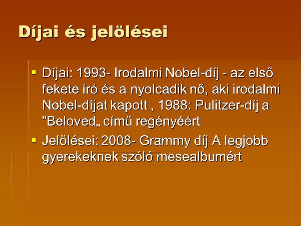Díjai és jelölései  Díjai: 1993- Irodalmi Nobel-díj - az első fekete író és a nyolcadik nő, aki irodalmi Nobel-díjat kapott, 1988: Pulitzer-díj a