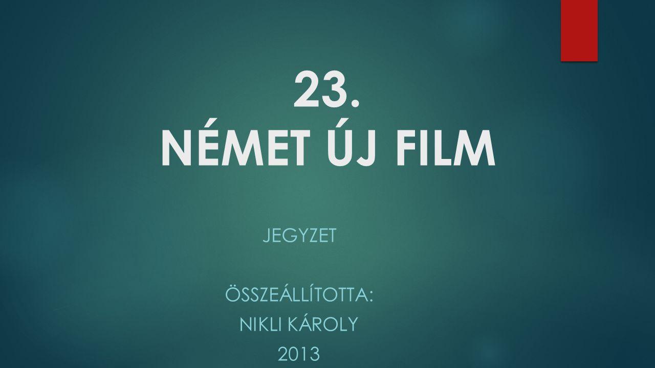23. NÉMET ÚJ FILM JEGYZET ÖSSZEÁLLÍTOTTA: NIKLI KÁROLY 2013