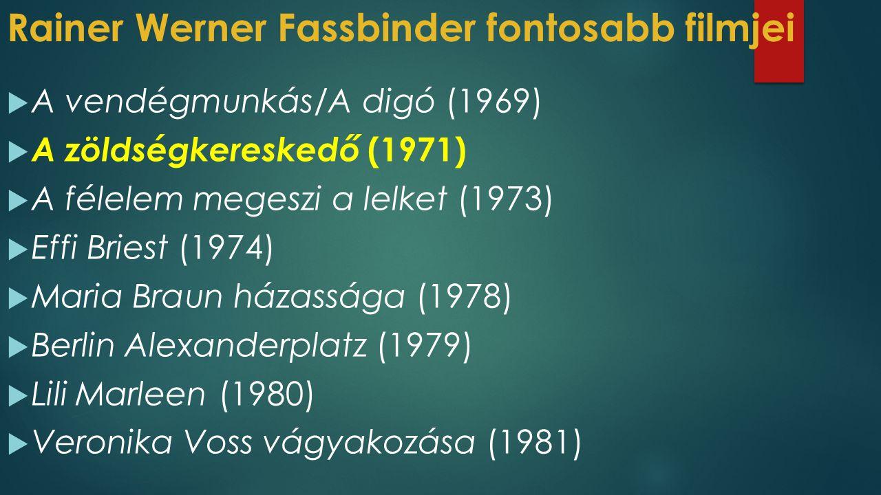 Rainer Werner Fassbinder fontosabb filmjei  A vendégmunkás/A digó (1969)  A zöldségkereskedő (1971)  A félelem megeszi a lelket (1973)  Effi Bries