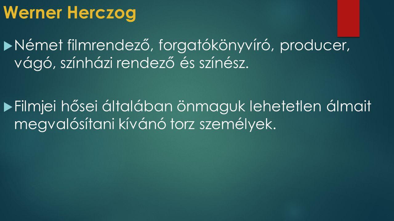 Werner Herczog  Német filmrendező, forgatókönyvíró, producer, vágó, színházi rendező és színész.  Filmjei hősei általában önmaguk lehetetlen álmait