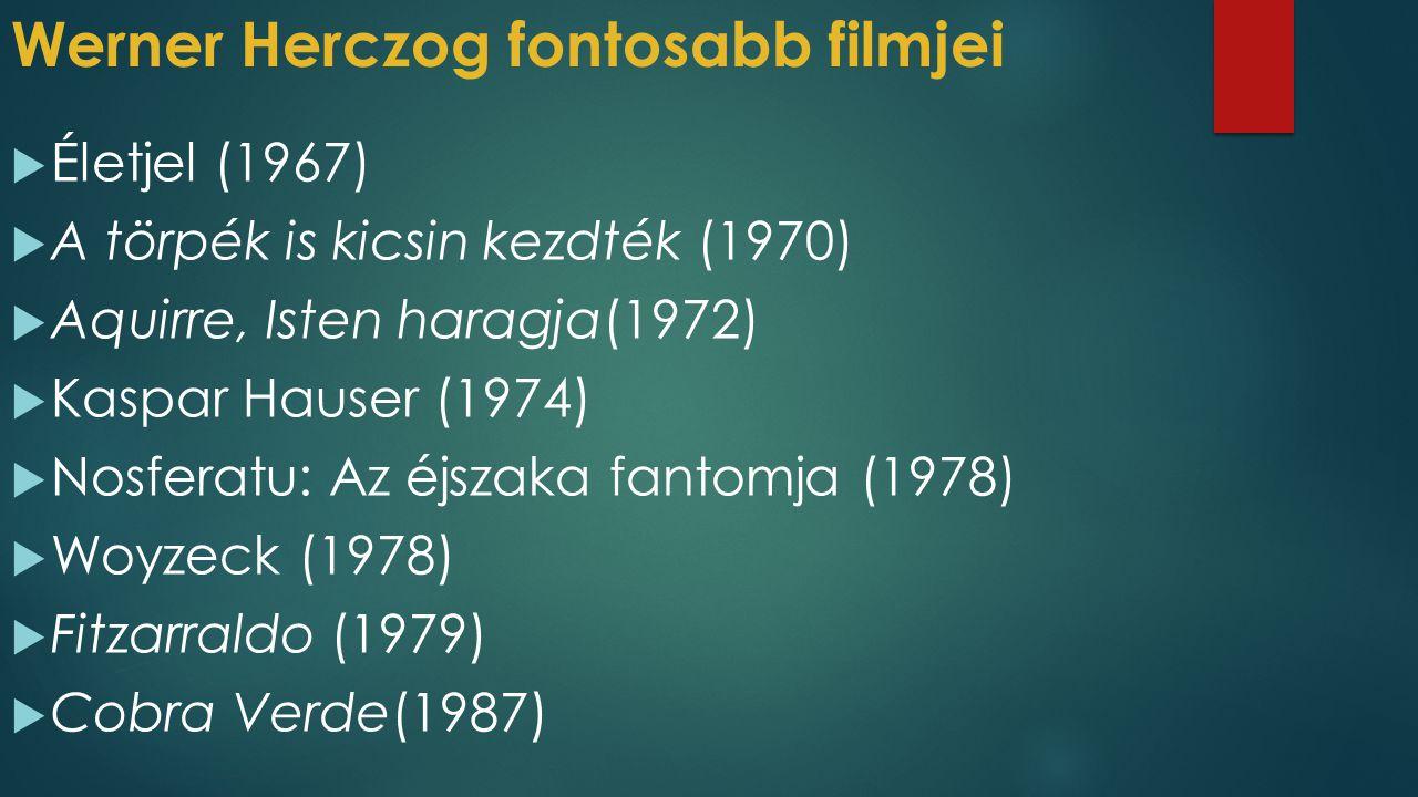 Werner Herczog fontosabb filmjei  Életjel (1967)  A törpék is kicsin kezdték (1970)  Aquirre, Isten haragja(1972)  Kaspar Hauser (1974)  Nosferat
