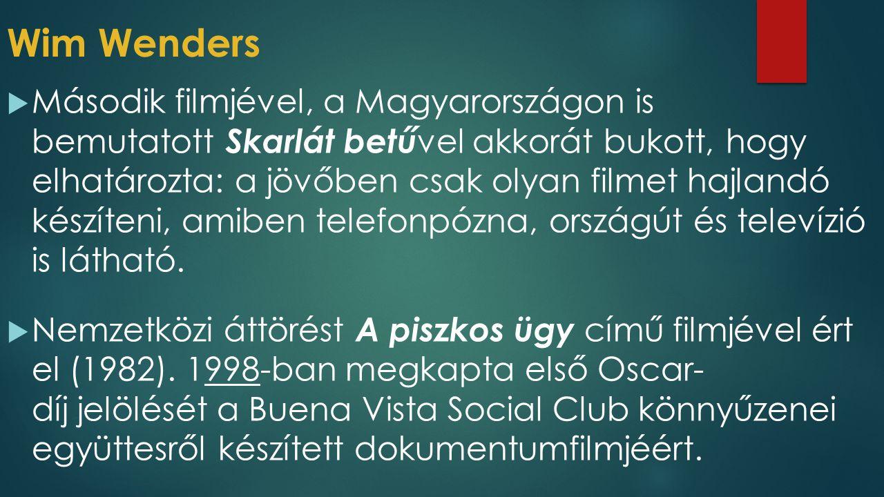 Wim Wenders  Második filmjével, a Magyarországon is bemutatott Skarlát betű vel akkorát bukott, hogy elhatározta: a jövőben csak olyan filmet hajland