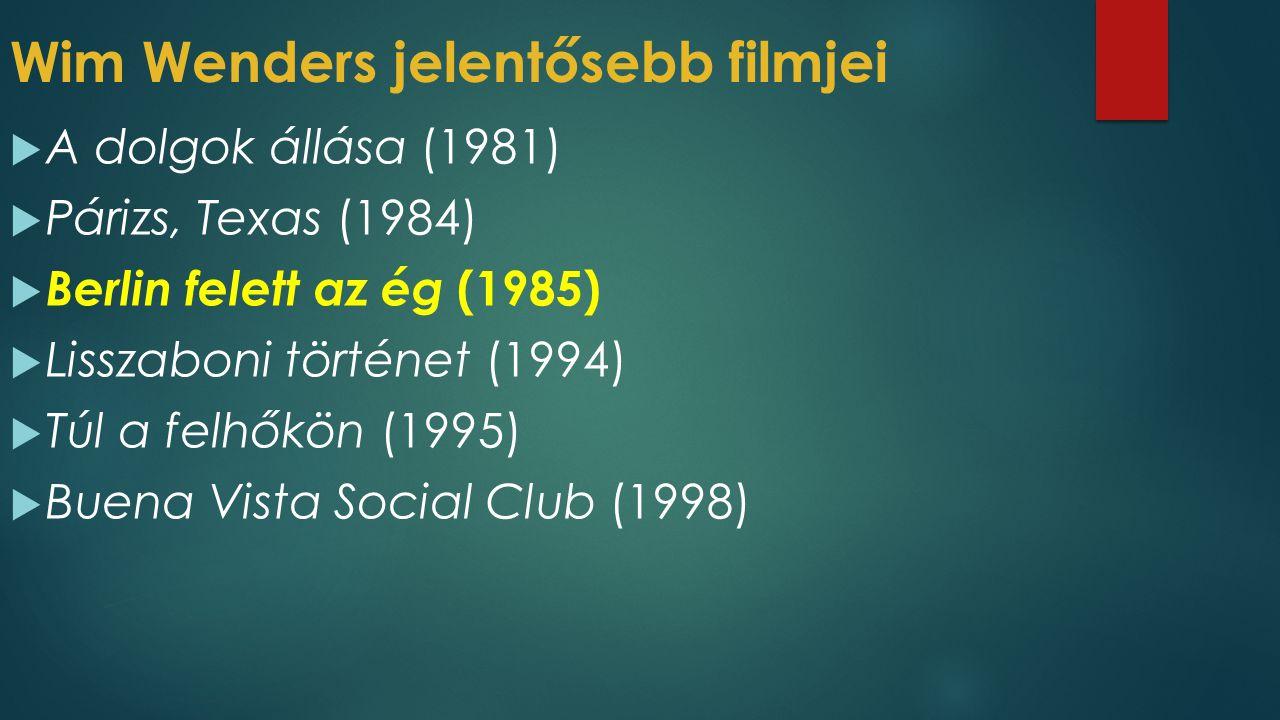Wim Wenders jelentősebb filmjei  A dolgok állása (1981)  Párizs, Texas (1984)  Berlin felett az ég (1985)  Lisszaboni történet (1994)  Túl a felh