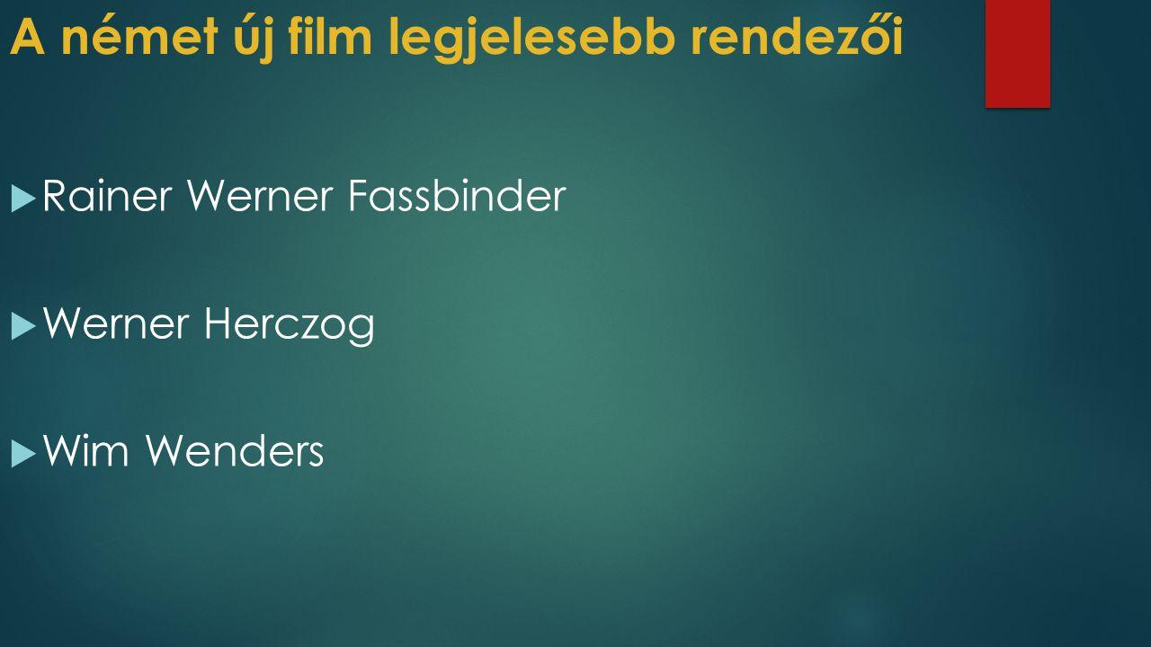 A német új film legjelesebb rendezői  Rainer Werner Fassbinder  Werner Herczog  Wim Wenders