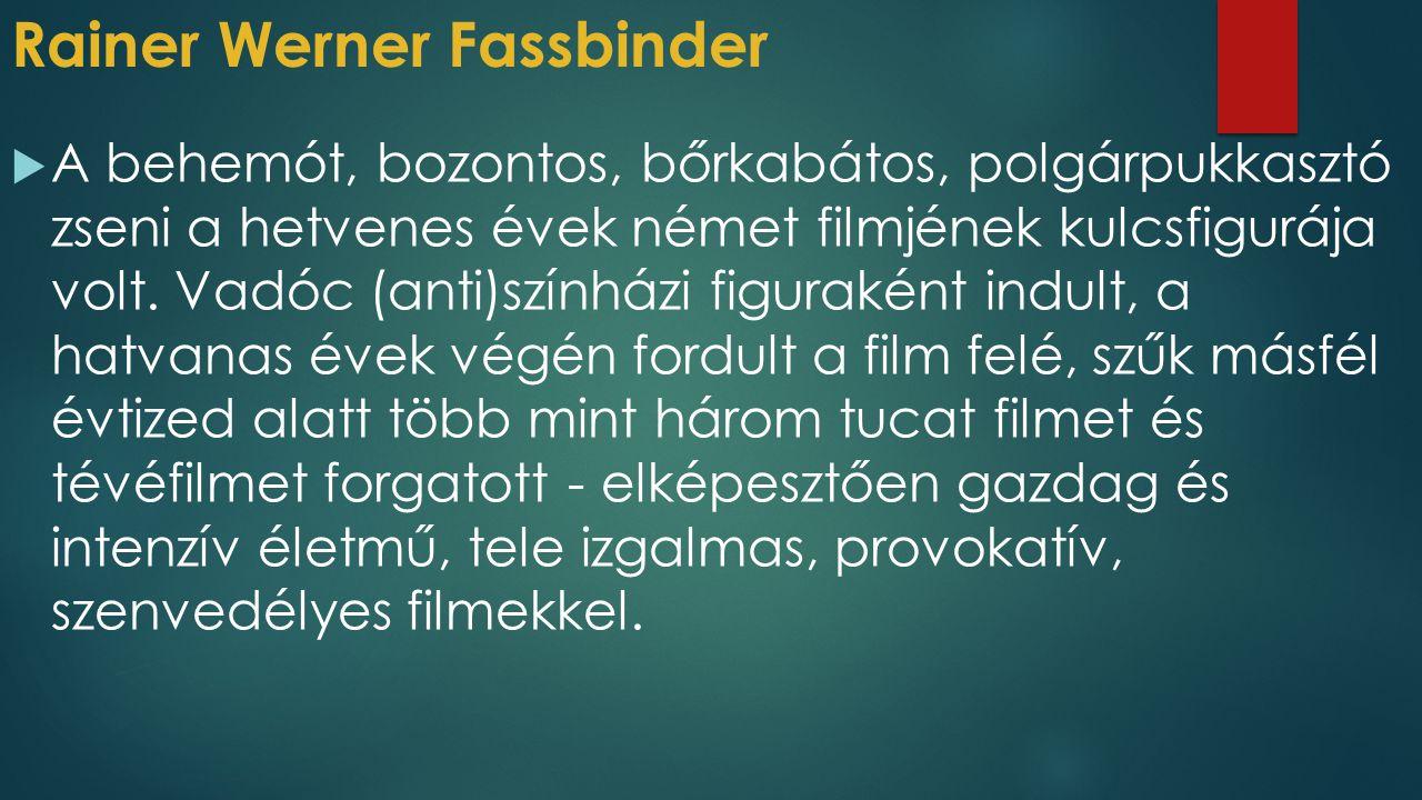 Rainer Werner Fassbinder  A behemót, bozontos, bőrkabátos, polgárpukkasztó zseni a hetvenes évek német filmjének kulcsfigurája volt. Vadóc (anti)szín