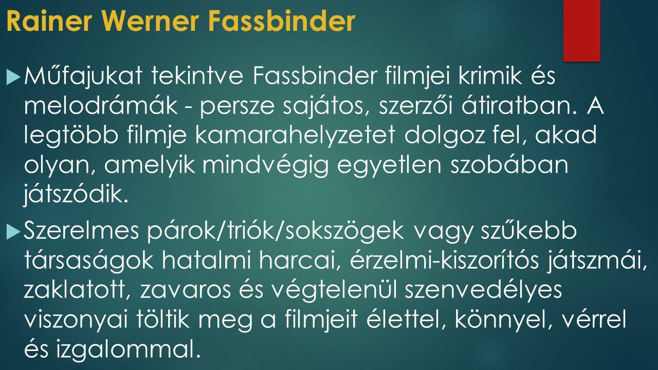 Rainer Werner Fassbinder  Műfajukat tekintve Fassbinder filmjei krimik és melodrámák - persze sajátos, szerzői átiratban. A legtöbb filmje kamarahely