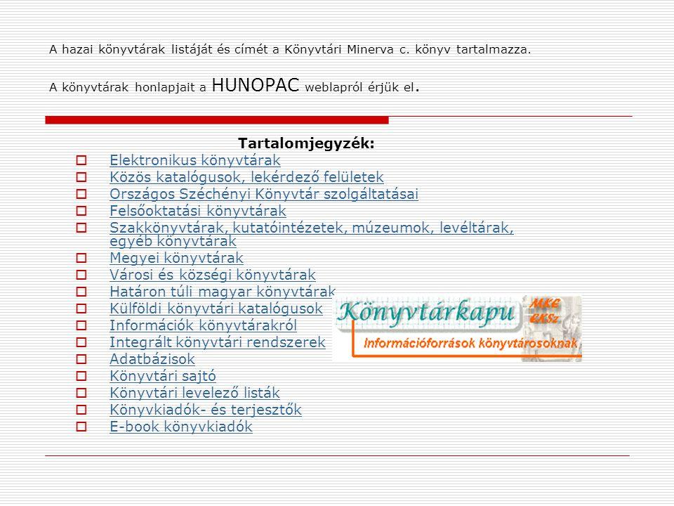 A hazai könyvtárak listáját és címét a Könyvtári Minerva c. könyv tartalmazza. A könyvtárak honlapjait a HUNOPAC weblapról érjük el. Tartalomjegyzék: