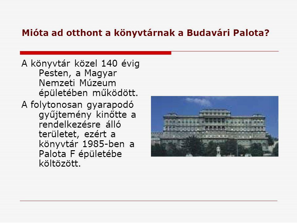 Mióta ad otthont a könyvtárnak a Budavári Palota? A könyvtár közel 140 évig Pesten, a Magyar Nemzeti Múzeum épületében működött. A folytonosan gyarapo