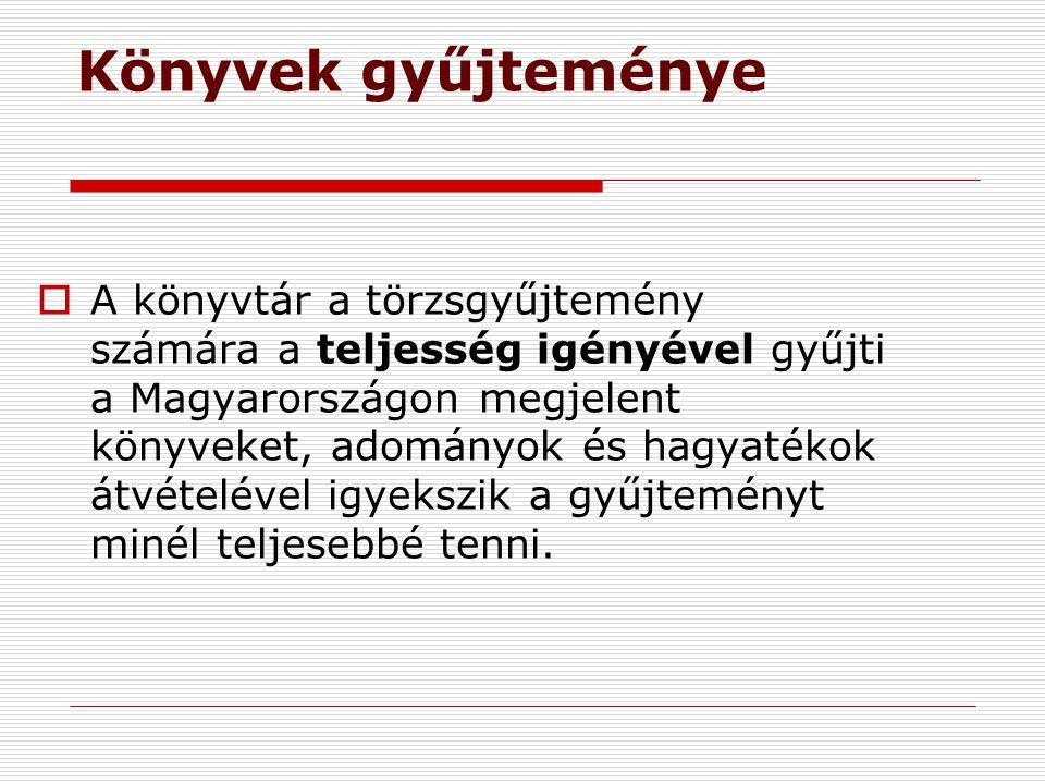 Könyvek gyűjteménye  A könyvtár a törzsgyűjtemény számára a teljesség igényével gyűjti a Magyarországon megjelent könyveket, adományok és hagyatékok