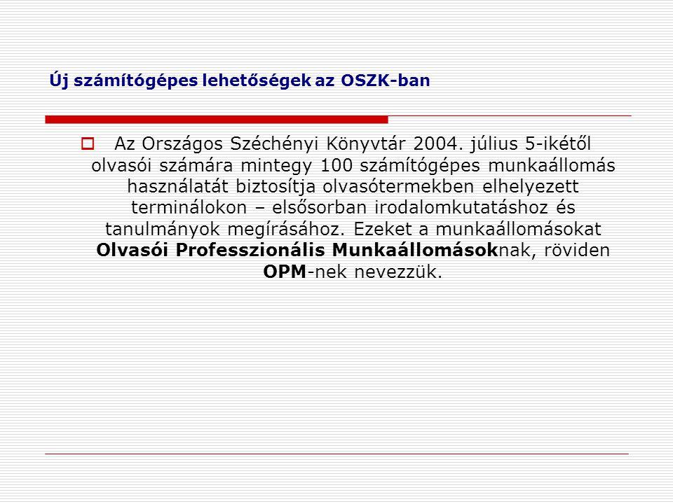 Új számítógépes lehetőségek az OSZK-ban  Az Országos Széchényi Könyvtár 2004. július 5-ikétől olvasói számára mintegy 100 számítógépes munkaállomás h