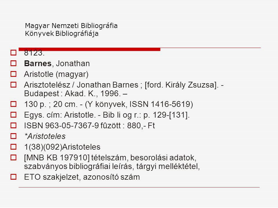Magyar Nemzeti Bibliográfia Könyvek Bibliográfiája  8123.  Barnes, Jonathan  Aristotle (magyar)  Arisztotelész / Jonathan Barnes ; [ford. Király Z