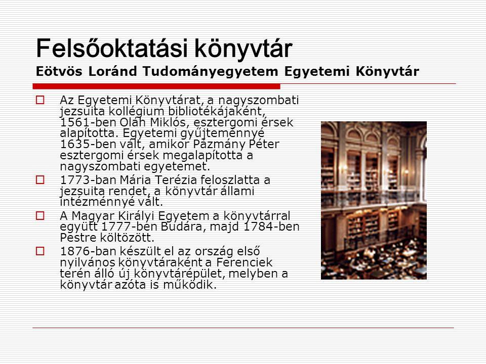 Felsőoktatási könyvtár Eötvös Loránd Tudományegyetem Egyetemi Könyvtár  Az Egyetemi Könyvtárat, a nagyszombati jezsuita kollégium bibliotékájaként, 1
