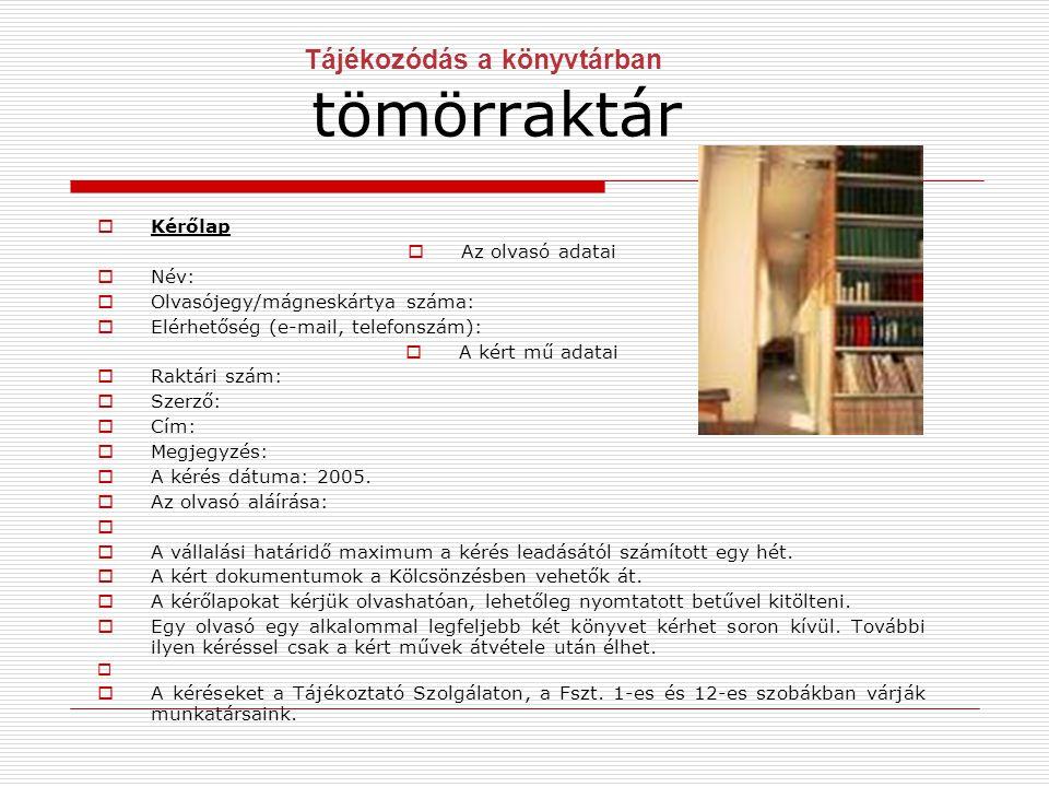 Tájékozódás a könyvtárban tömörraktár  Kérőlap  Az olvasó adatai  Név:  Olvasójegy/mágneskártya száma:  Elérhetőség (e-mail, telefonszám):  A ké
