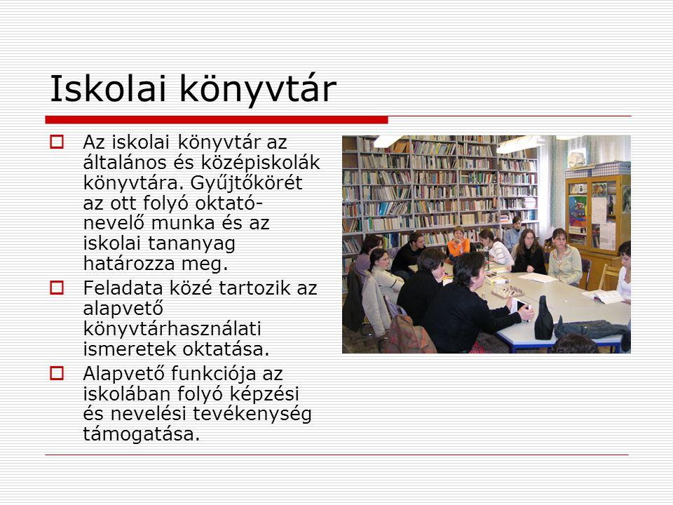 Iskolai könyvtár  Az iskolai könyvtár az általános és középiskolák könyvtára. Gyűjtőkörét az ott folyó oktató- nevelő munka és az iskolai tananyag ha