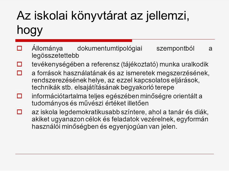 Az iskolai könyvtárat az jellemzi, hogy  Állománya dokumentumtipológiai szempontból a legösszetettebb  tevékenységében a referensz (tájékoztató) mun