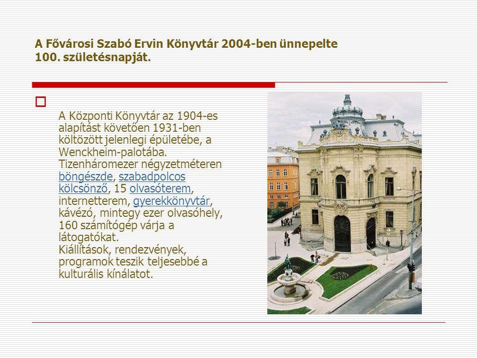 A Fővárosi Szabó Ervin Könyvtár 2004-ben ünnepelte 100. születésnapját.  A Központi Könyvtár az 1904-es alapítást követően 1931-ben költözött jelenle