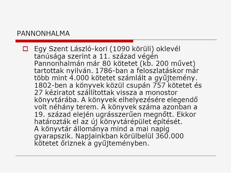 PANNONHALMA  Egy Szent László-kori (1090 körüli) oklevél tanúsága szerint a 11. század végén Pannonhalmán már 80 kötetet (kb. 200 művet) tartottak ny