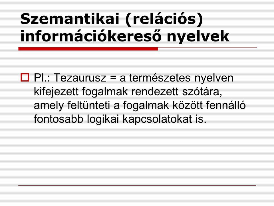 Szemantikai (relációs) információkereső nyelvek  Pl.: Tezaurusz = a természetes nyelven kifejezett fogalmak rendezett szótára, amely feltünteti a fog