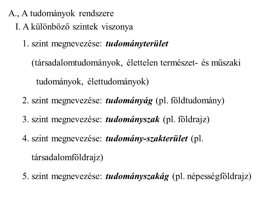A., A tudományok rendszere I. A különböző szintek viszonya 1. szint megnevezése: tudományterület (társadalomtudományok, élettelen természet- és műszak