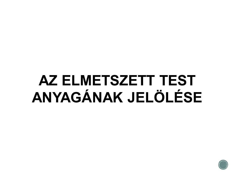 AZ ELMETSZETT TEST ANYAGÁNAK JELÖLÉSE
