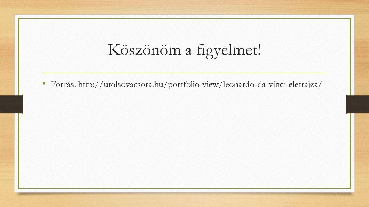 Köszönöm a figyelmet! Forrás: http://utolsovacsora.hu/portfolio-view/leonardo-da-vinci-eletrajza/