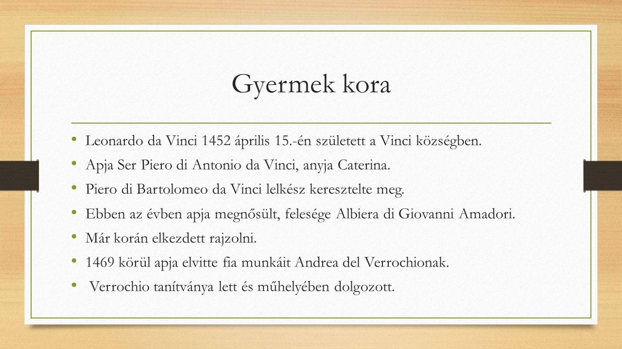 Gyermek kora Leonardo da Vinci 1452 április 15.-én született a Vinci községben. Apja Ser Piero di Antonio da Vinci, anyja Caterina. Piero di Bartolome