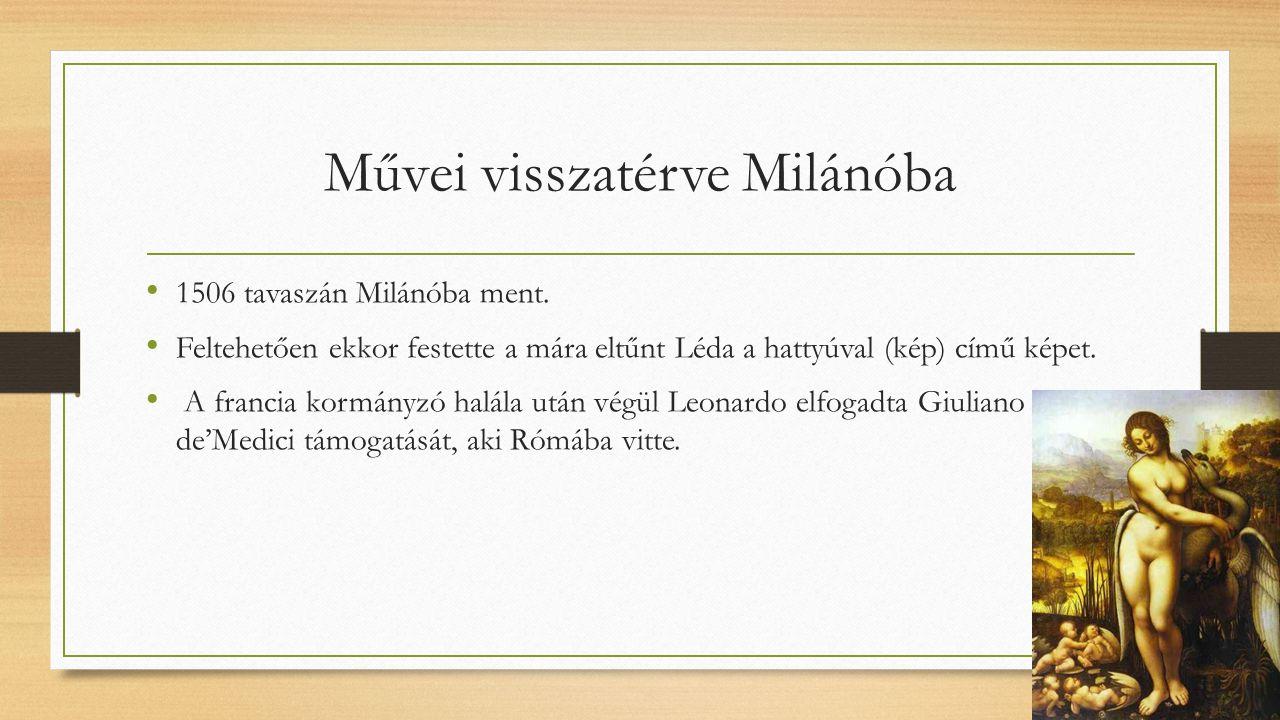 Művei visszatérve Milánóba 1506 tavaszán Milánóba ment. Feltehetően ekkor festette a mára eltűnt Léda a hattyúval (kép) című képet. A francia kormányz