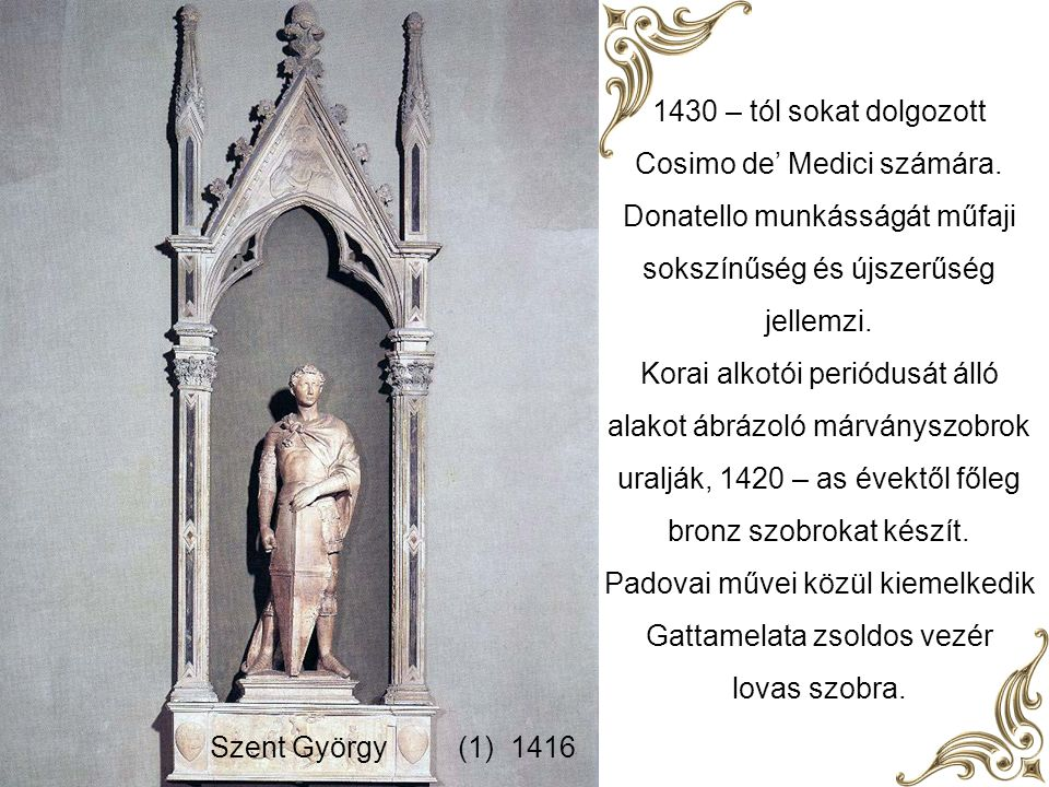 Donatello Született:1386 körül Elhunyt: 1466.decenber 13. Nemzetisége: Olasz Neve eredetileg: Donato di Niccolo di Betto Bardi Firenzében működött,de