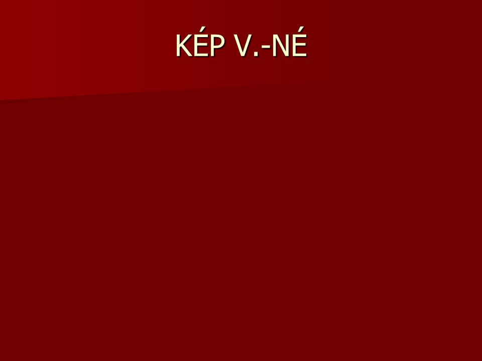 KÉP V.-NÉ
