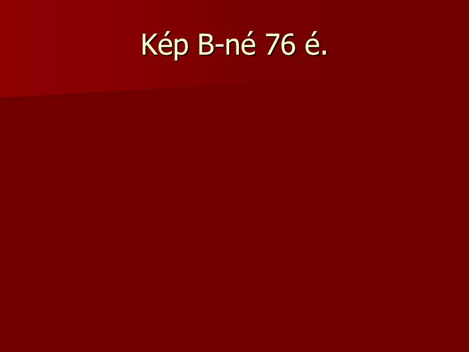 Kép B-né 76 é.