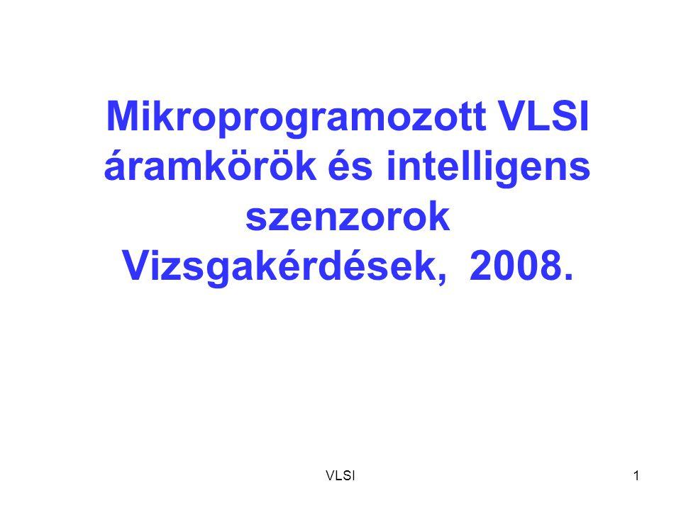 VLSI1 Mikroprogramozott VLSI áramkörök és intelligens szenzorok Vizsgakérdések, 2008.