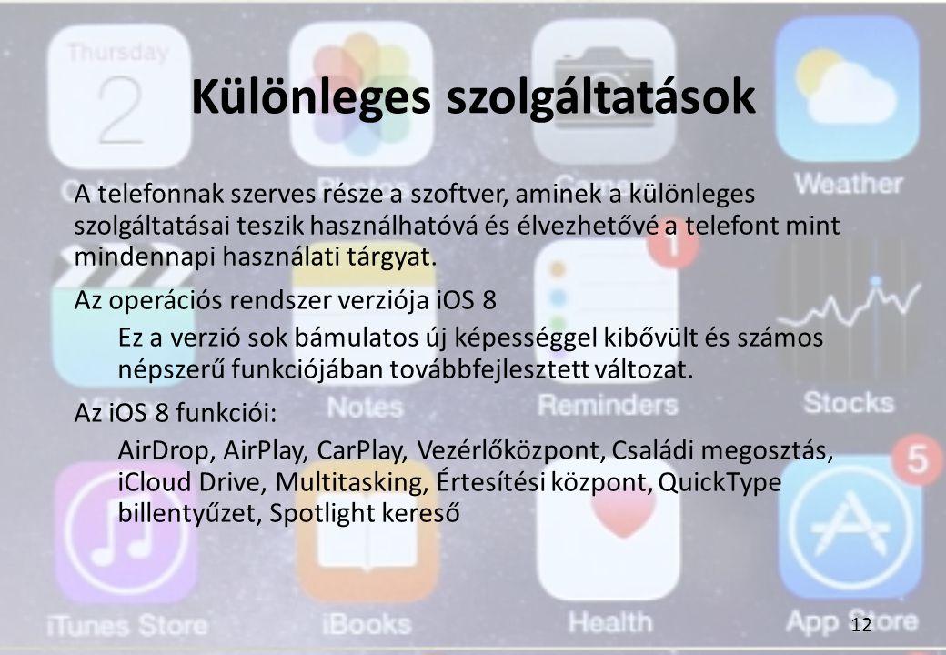 Különleges szolgáltatások A telefonnak szerves része a szoftver, aminek a különleges szolgáltatásai teszik használhatóvá és élvezhetővé a telefont min