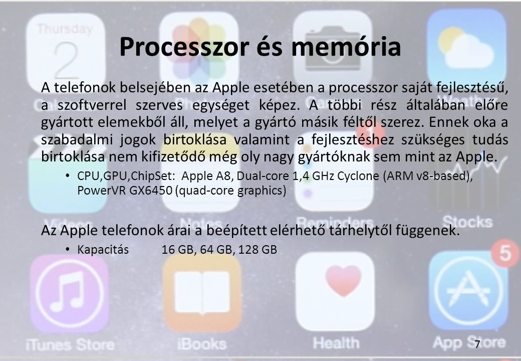Processzor és memória A telefonok belsejében az Apple esetében a processzor saját fejlesztésű, a szoftverrel szerves egységet képez. A többi rész álta