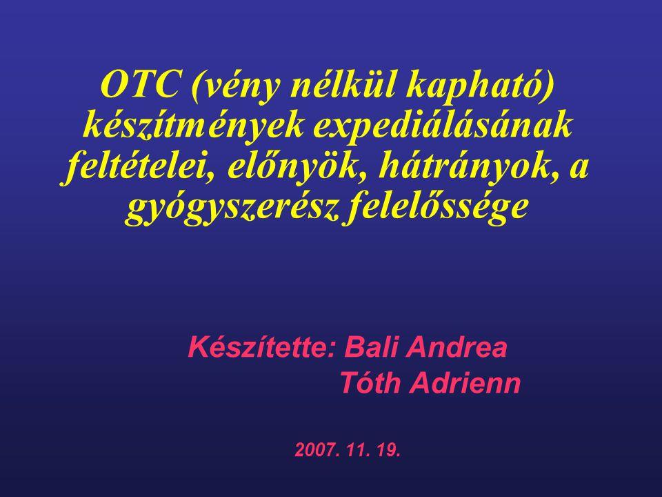 OTC (vény nélkül kapható) készítmények expediálásának feltételei, előnyök, hátrányok, a gyógyszerész felelőssége Készítette: Bali Andrea Tóth Adrienn 2007.
