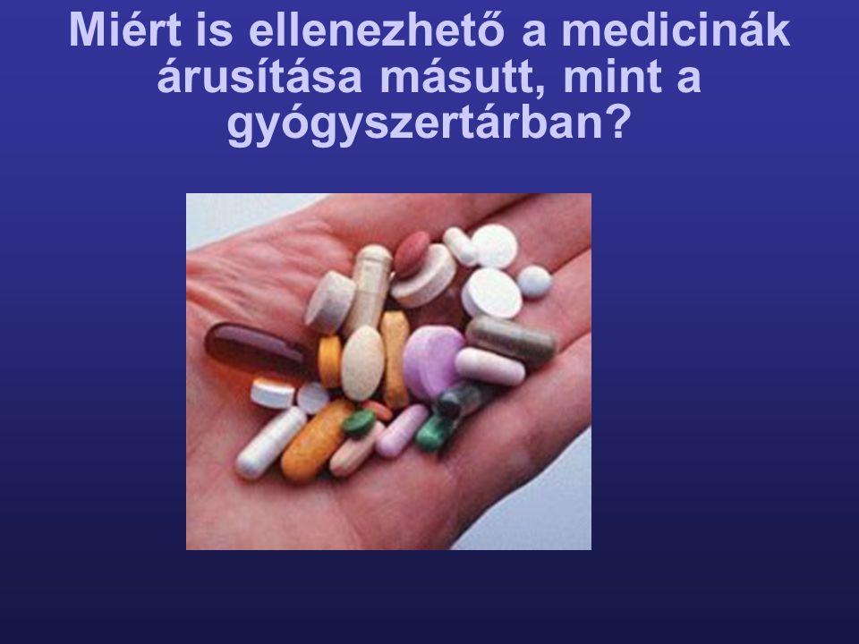 Miért is ellenezhető a medicinák árusítása másutt, mint a gyógyszertárban